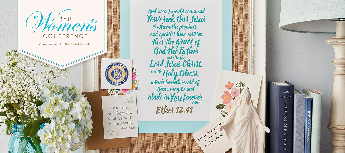 """The theme of BYU Women's Conference for 2019 is Ether 12:41: """"And now, I would commend you to seek this Jesus of whom the prophets and apostles have written, that the grace of God the Father, and also the Lord Jesus Christ, and the Holy Ghost, which beareth record of them, may be and abide in you forever. Amen."""""""