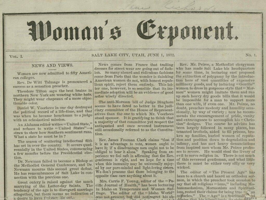 A copy of the first edition of the Woman's Exponent (1872–1914), a bimonthly newspaper created and operated by members of the Relief Society.