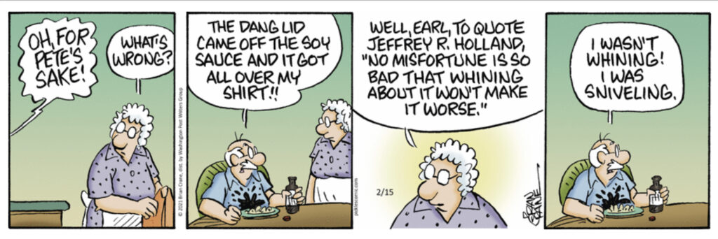 """Elder Jeffrey R. Holland, of the Quorum of the Twelve Apostles, is quoted in this """"Pickles"""" comic strip published on Feb. 15, 2021. It is republished here with permission."""